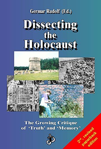 Dissecting the Holocaust: The Growing Critique of 'Truth' and 'Memory' (Holocaust Handbooks Book 1)