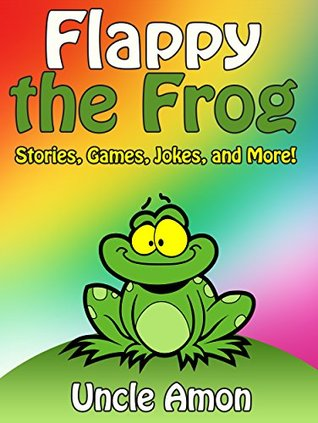 Books for Kids: FLAPPY THE FROG (Bedtime Stories For Kids Ages 4-8): Kids Books - Bedtime Stories For Kids - Children's Books - Early Readers - Free Stories (Fun Time Series for Beginning Readers)