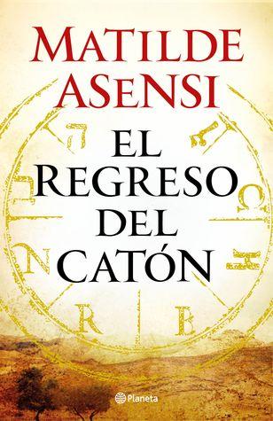 El regreso del Catón (Catón, #2) by Matilde Asensi