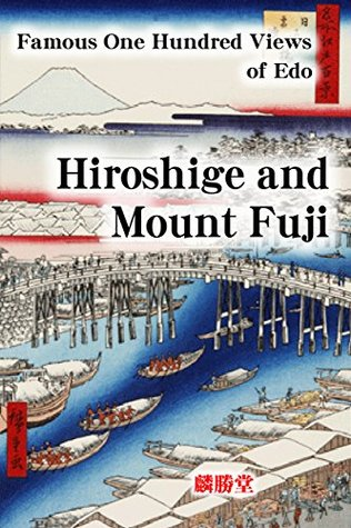 Hiroshige and Mount Fuji: Restoration Project of Famous One Hundred Views of Edo