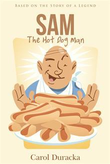 Sam, The Hot Dog Man: Based on the Story of a Legend