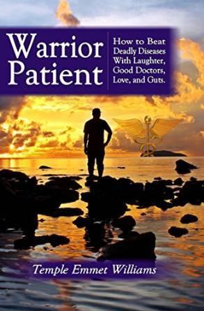 Warrior Patient: How to Beat Deadly Diseases With Laughter, Good Doctors, Love, and Guts