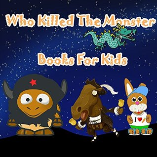 Children's Books: Who Killed The Monster: Illustration Book (kids books Ages 3-8),Short Stories for Kids, Kids Books, Bedtime Stories For Kids, Early Readers,Books For Kids