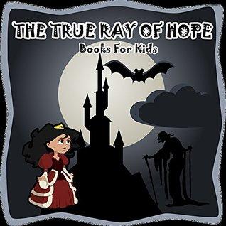 Books for Kids: THE TRUE RAY OF HOPE: Illustration Book (kids books Ages 3-8): Bedtime Stories For Kids, Children's Books, beginner reader books