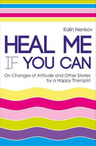 Free EPUB Book Heal Me If You Can: On Changes of Attitude and Other Stories by a Happy Therapist