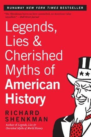 Legends, Lies  Cherished Myths of American History by Richard Shenkman