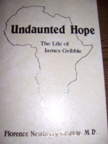 Undaunted hope: Life of James Gribble
