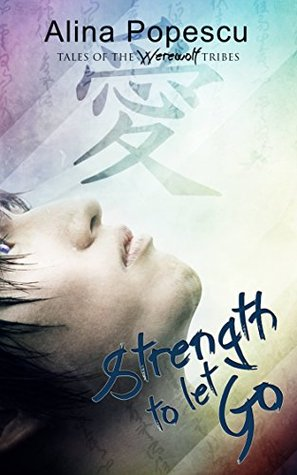 Strength To Let Go (Tales of the Werewolf Tribes, #1)