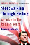 Sleepwalking Through History: America in the Reagan Years