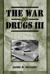 The War on Drugs III: The Continuing Saga of the Mysteries and Miseries of Intoxication, Addiction, Crime, and Public Policy