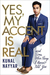 Yes, My Accent Is Real and Some Other Things I Haven't Told You by Kunal Nayyar
