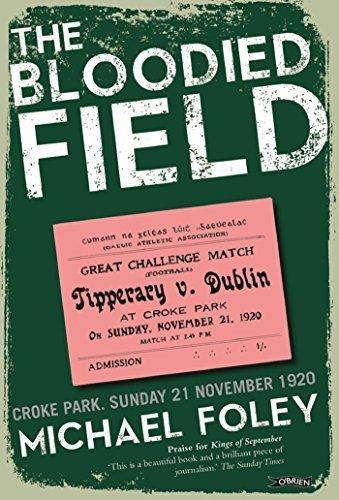 The Bloodied Field: Croke Park. Sunday 21 November 1920