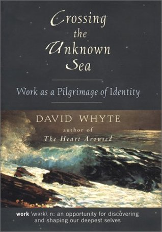 Ebook Crossing the Unknown Sea: Work as a Pilgrimage of Identity by David Whyte TXT!