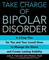 Take Charge of Bipolar Disorder: A 4-Step Plan for You and Your Loved Ones to Manage the Illness and Create Lasting Stability