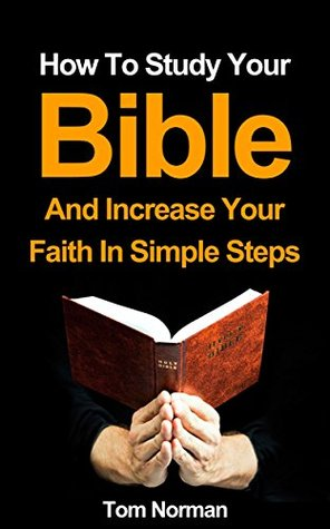 BIBLE: How To Study Your Bible And Increase Your Faith In Simple