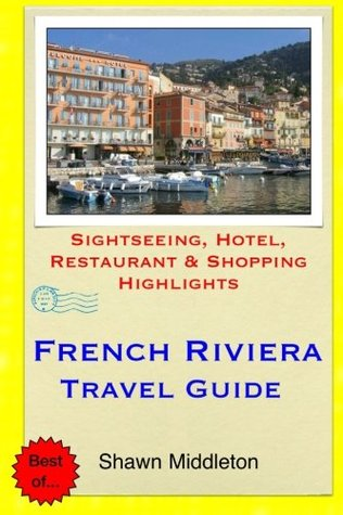 French Riviera Travel Guide: Sightseeing, Hotel, Restaurant & Shopping Highlights