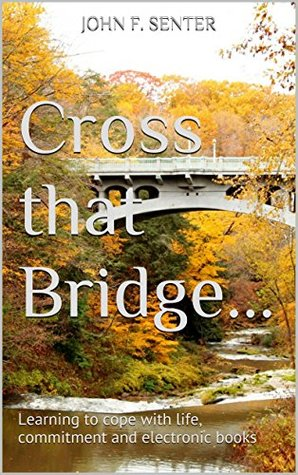 Cross that Bridge...: Learning to cope with life, commitment and electronic books
