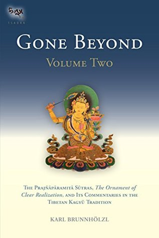 Gone Beyond: The Prajnaparamita Sutras, The Ornament of Clear Realization, and Its Commentaries in the Tibetan Kagyu Tradition (Volume 2)