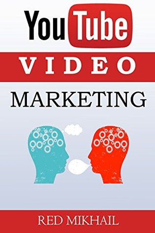 Youtube Video Marketing: A Beginners Guide To Video Marketing Domination - How To Create Your Videos for Maximum Effectiveness