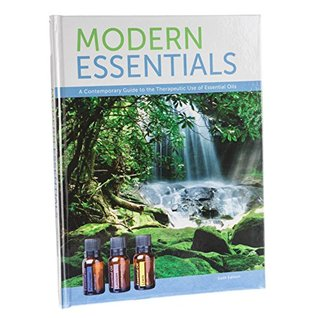 Modern Essentials: (6th Edition, 4th Printing, May 2015) A Contemporary Guide to the Therapeutic Use of Essential Oils