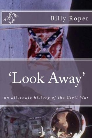 Ebook Look Away: An Alternate History of the Civil War by Billy Roper PDF!