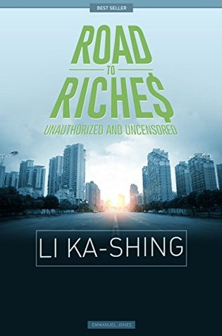 Li Ka-Shing - Road To Riches Famous Billionaires Unauthorized & Uncensored