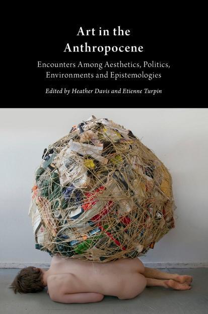 Art in the Anthropocene: Encounters Among Aesthetics, Politics, Environments and Epistemologies