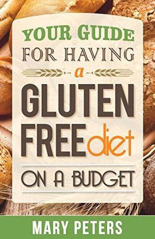 Gluten Free: Gluten Free Diet on A Budget: Your Guide For Living Gluten Free on a Budget