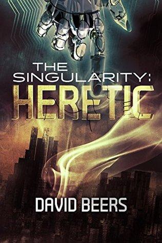 Heretic (The Singularity Series, #1)