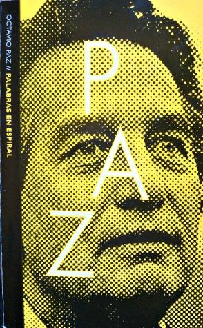 Octavio Paz: Palabras en espiral