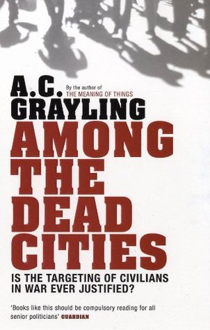 among the dead cities the history and moral legacy of the wwii  among the dead cities the history and moral legacy of the wwii bombing of civilians in and by a c grayling