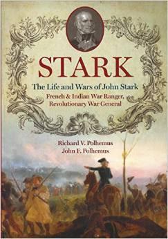 Stark: The Life and Wars of John Stark, French & Indian War Ranger, Revolutionary War General