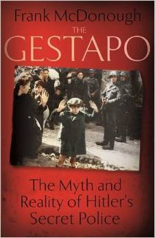 The Gestapo: The Myth and Reality of Hitler's Secret Police