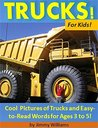 Trucks! For Kids!: Cool Pictures of Trucks and Easy-to-Read Words for Ages 3 to 5!