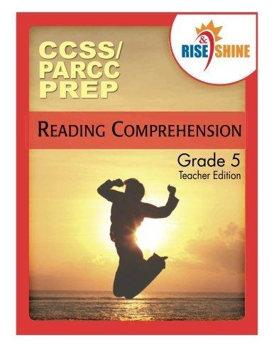 Rise & Shine CCSS_PARCC Prep Grade 5 Reading Comprehension Teacher Edition