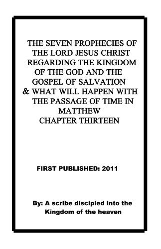 The seven prophecies of the Lord Jesus Christ regarding the kingdom of the God and the gospel of salvation and what will happen with the passage of time in Matthew chapter thirteen