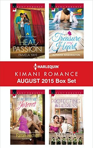 Ebook Harlequin Kimani Romance August 2015 Box Set: Heat of Passion\Stay with Me Forever\Treasure My Heart\Protecting the Heiress by Pamela Yaye PDF!