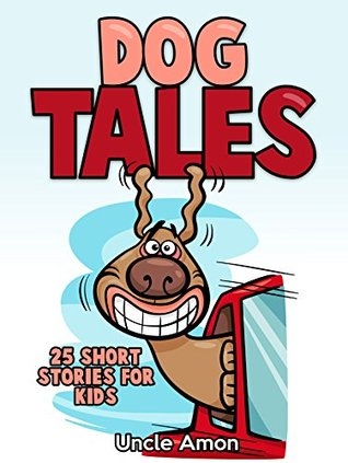Dogs Tales: 25 Short Stories for Kids
