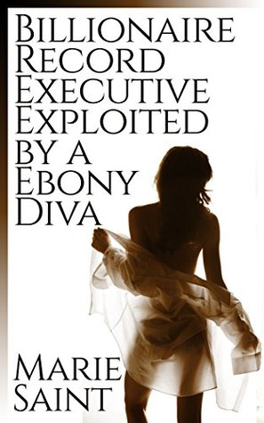Billionaire Record Executive Exploited by a Ebony Diva (Billionaire and Ebony Book 1)