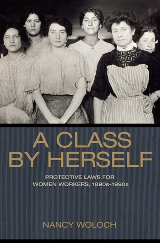 A Class by Herself: Protective Laws for Women Workers, 1890s-1990s