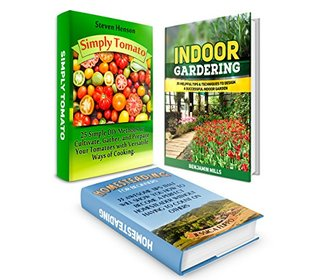 Gardening Ideas Box Set: Over 90 Incredible Gardening Tips To Successful Urban Homesteading with Useful Ideas for Growing Tomatoes in Your Indoor Vegetable ... garden, growing tomatoes, gardening tips)