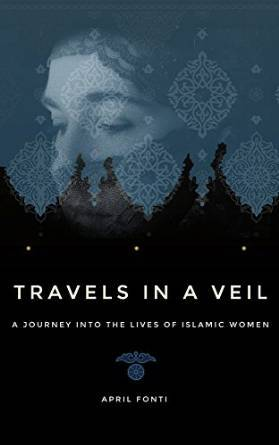 Travels in a Veil: A Journey Into The Lives of Islamic Women