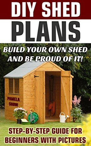 Diy shed plans build your own shed and be proud of it for Design and build your own shed