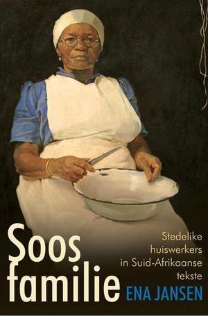 Soos Familie: Stedelike Huiswerkers in Suid-Afrikaanse Tekste