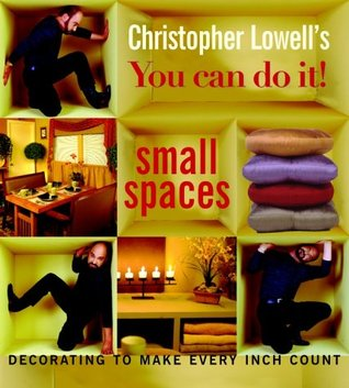 Christopher Lowell's You Can Do It! Small Spaces by Christopher Lowell