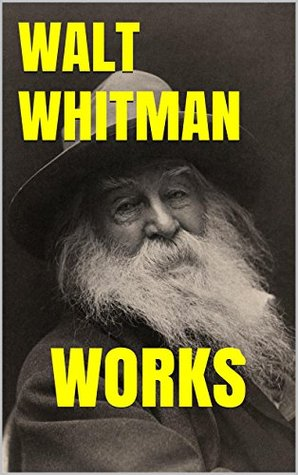 Works by Walt Whitman: Prose and Poetry