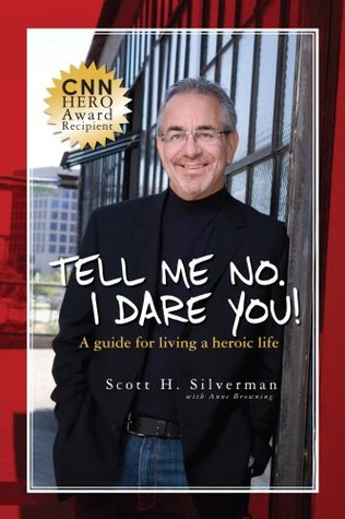 Tell Me No. I Dare You! - A Guide to Living a heroic Life