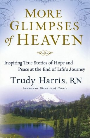 Ebook More Glimpses of Heaven: Inspiring True Stories of Hope and Peace at the End of Life's Journey by Trudy Harris PDF!