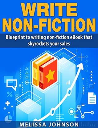 Write nonfiction: Blueprint to writing non-fiction eBook that skyrockets your sales (Creative writing, writing faster, marketing, write nonfiction, ebook)