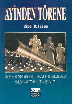 Ayinden Törene - Siyasal İktidarın Kurulma ve Kurumsallaşma Sürecinde Törenlerin İşlevleri